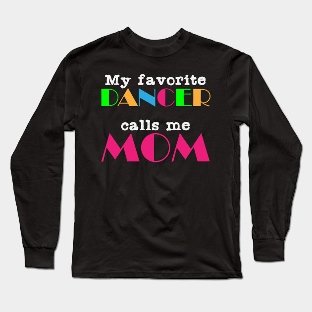 Dancer Mother | Dance Mom Dancing Son Daughter Long Sleeve T-Shirt