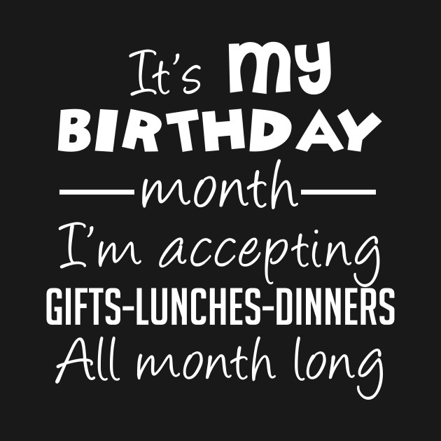 Its My Birthday Month Accepting Gifts All Fun T Shirt