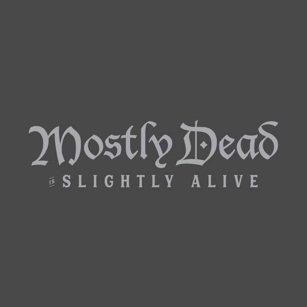 Mostly Dead is Slightly Alive