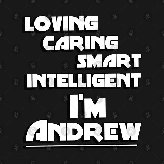 Loving Caring Smart Intelligent i'm Andrew