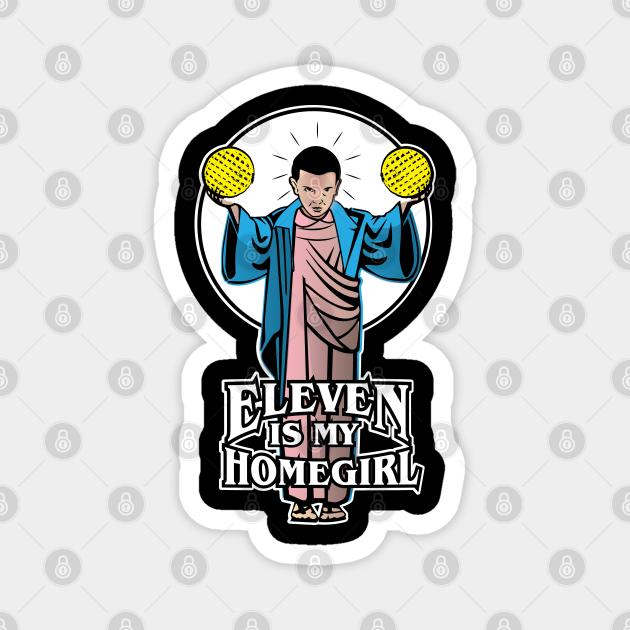 Eleven is my Homegirl