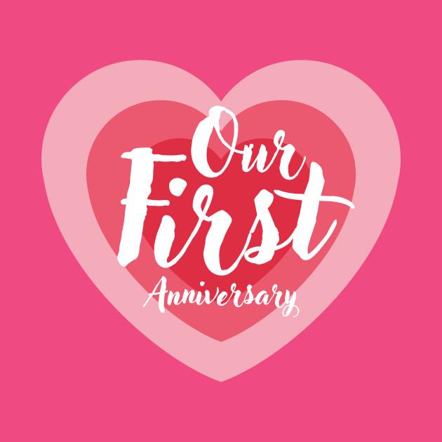 Our First Anniversary Love Anniversary T Shirt Teepublic
