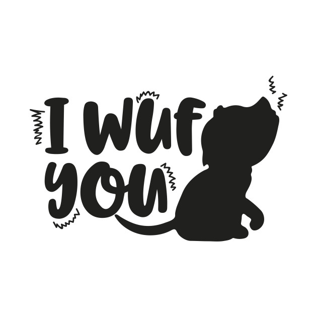 I Wuf You