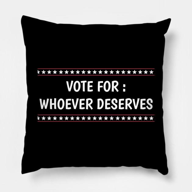 Vote for whoever deserves