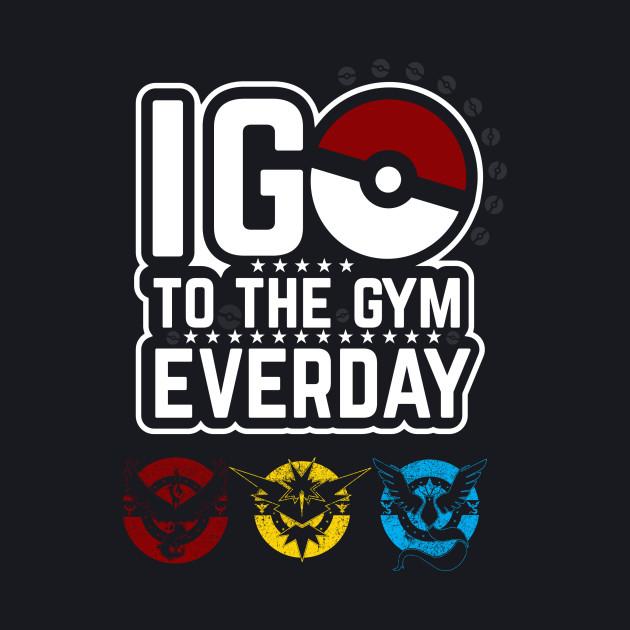 """Pokemon Go """"I Go To The Gym Everyday"""""""
