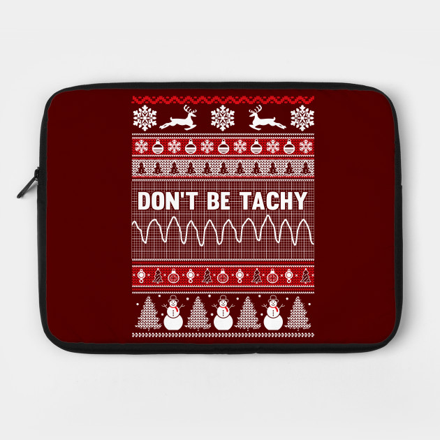Don't Be Tachy Ugly Christmas Sweater - Xmas - Laptop Case | TeePublic