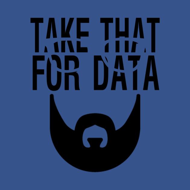 Take that for data Shirt