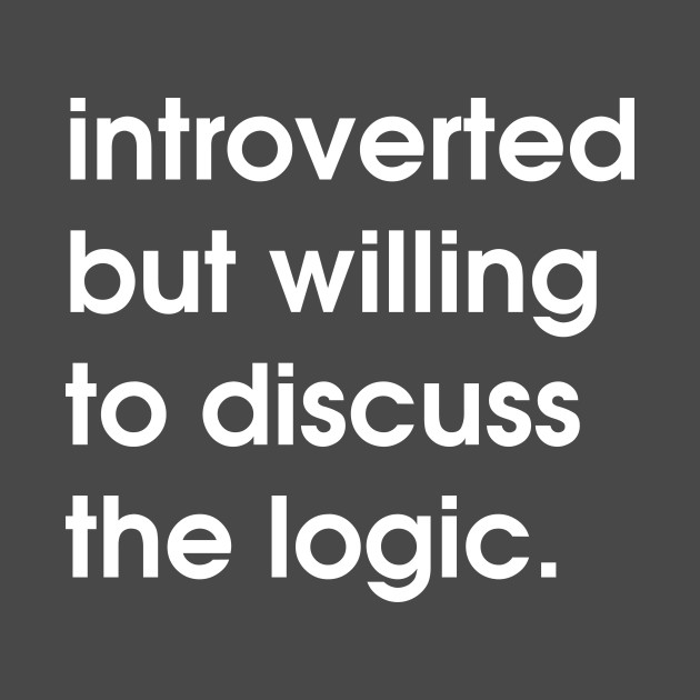 introverted but willing to discuss the logic. Original Design by @PrintonDemand T-Shirt