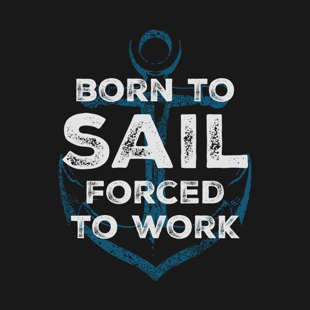 Born to sail - forced to work