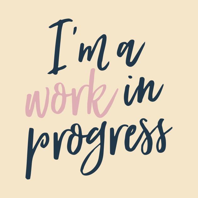 I,ma Work In Progress