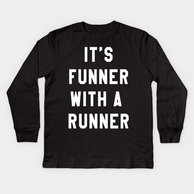 3db08500 It's Funner With A Runner T-Shirt Funny Running Shirts Run T Kids Long  Sleeve T-Shirt