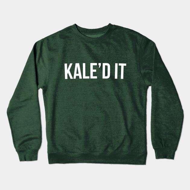 6f8031b718 Kale'd it Funny Vegan Vegetarian Gym Quote Tee Shirt Crewneck Sweatshirt