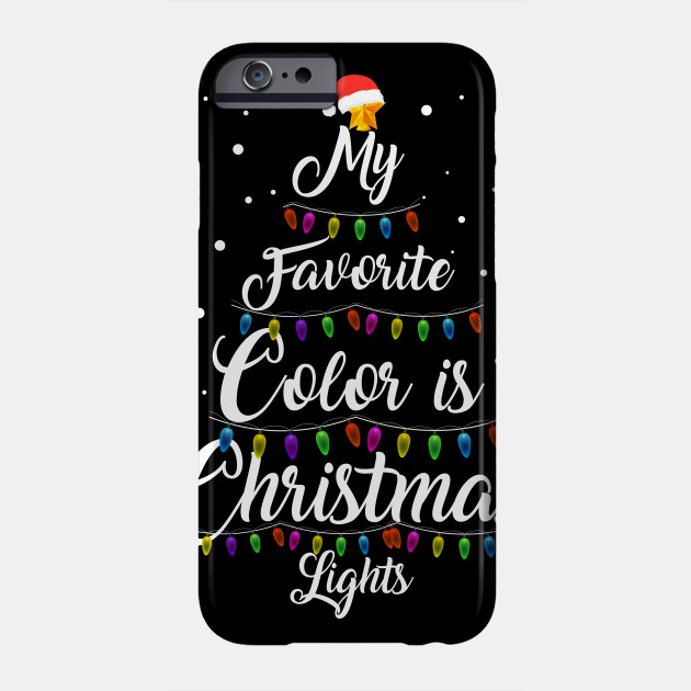Funny My Favorite Color Is Christmas Lights Merry Christmas Phone Case
