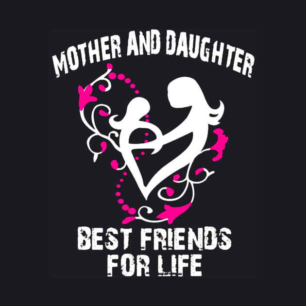 Mother and Daughter Best Friends for Life
