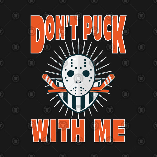 Hockey Don't Puck With Me Funny Sport Design