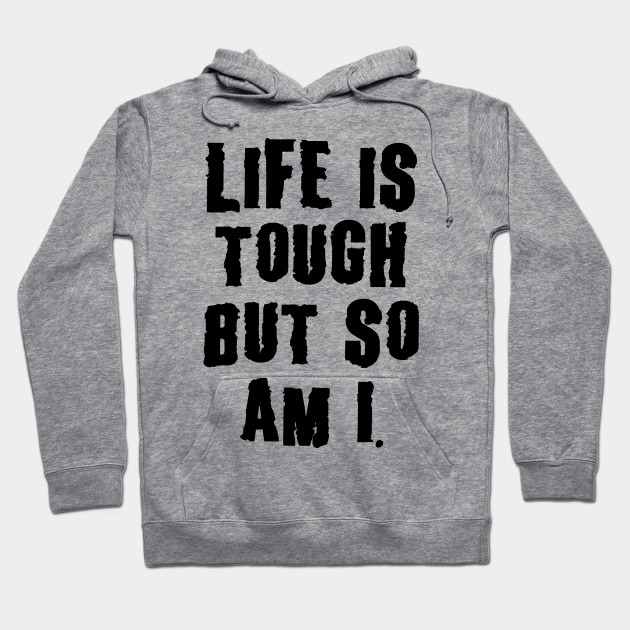 Life Is Tough, But So Am I, Motivation Hoodie
