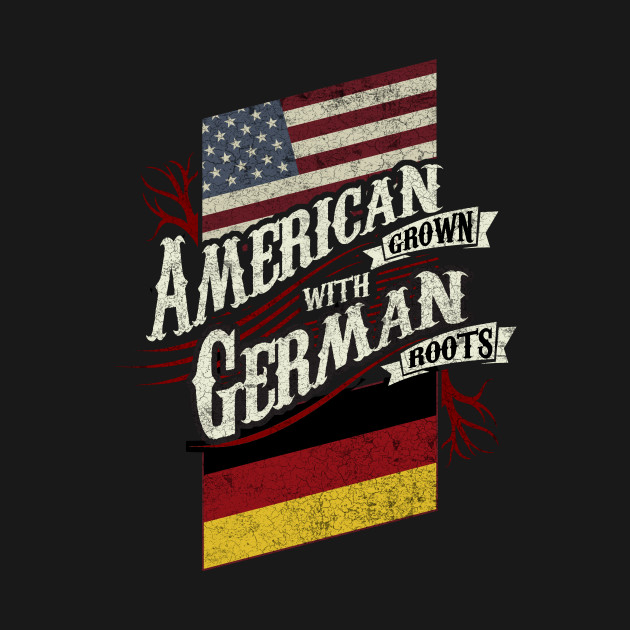 American Grown with German Roots