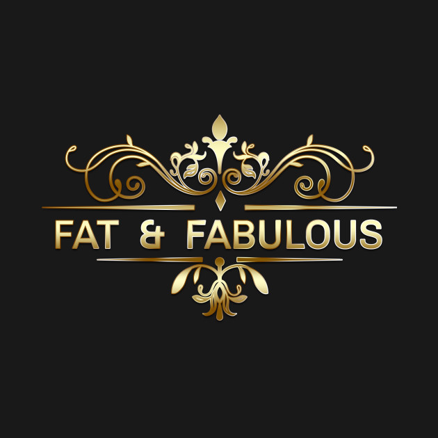 Fat and Fabulous