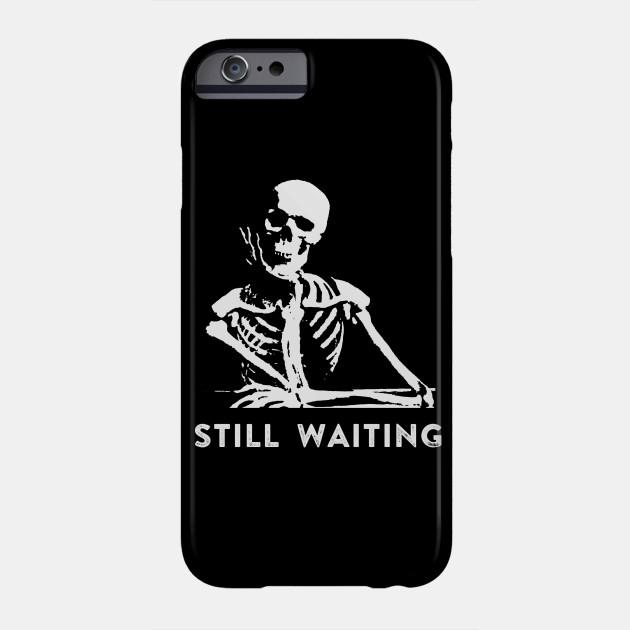 Still Waiting Meme - Still Waiting - Phone Case | TeePublic
