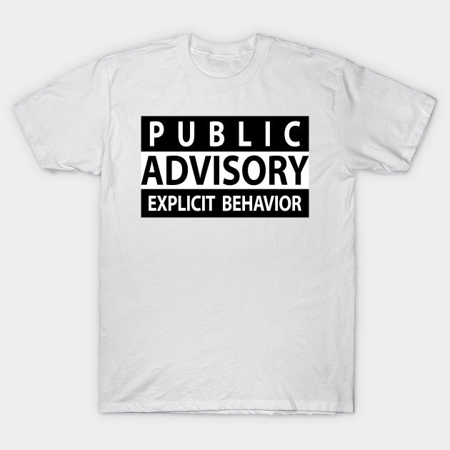 6fd5dee3f Public Advisory Explicit Behavior Funny T-shirt - Public - T-Shirt ...