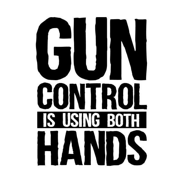 599561894 ... Gun Control Is Using Both Hands Funny Pro Gun 2nd Amendment Gift