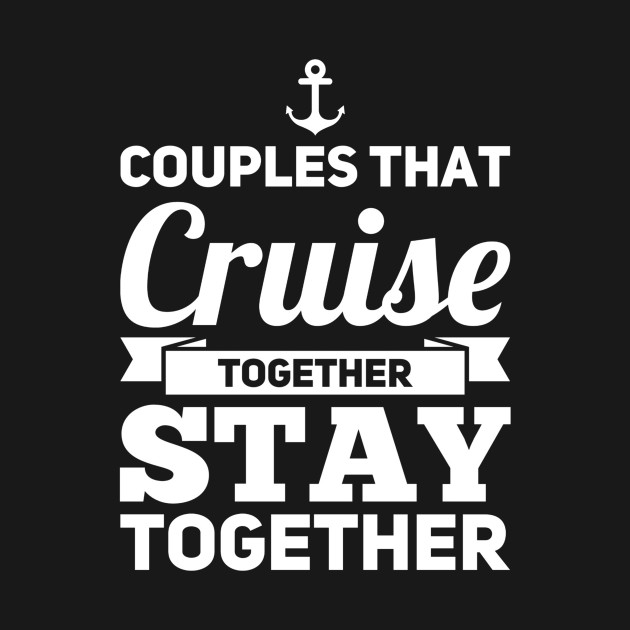 Couples That Cruise Together Stay Together