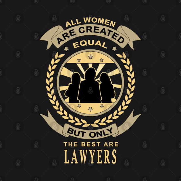 Gifts for Lawyers All Women Are Created Equal But Only The Best Are Quote
