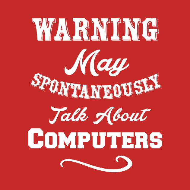 Warning May Spontaneously Talk about Computers
