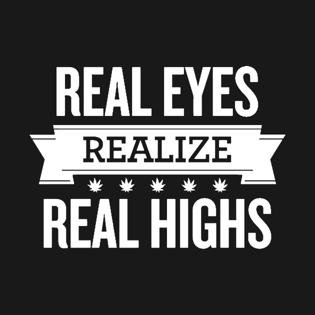 Real Eyes Realize real Highs