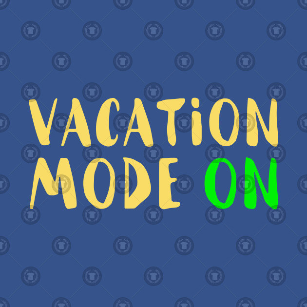 Funny Vacation Mode On Quote Novelty Gift - Vacation ...