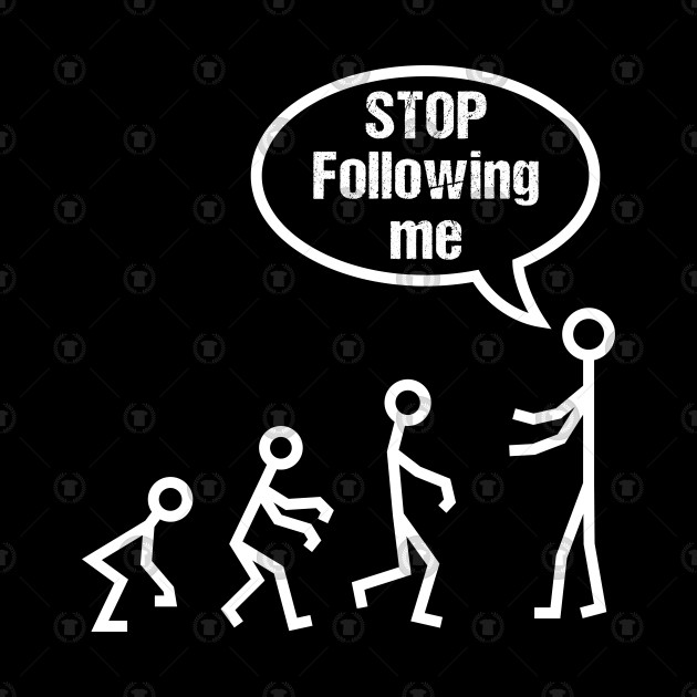Stop Following Me Funny Stick Figures Evolution