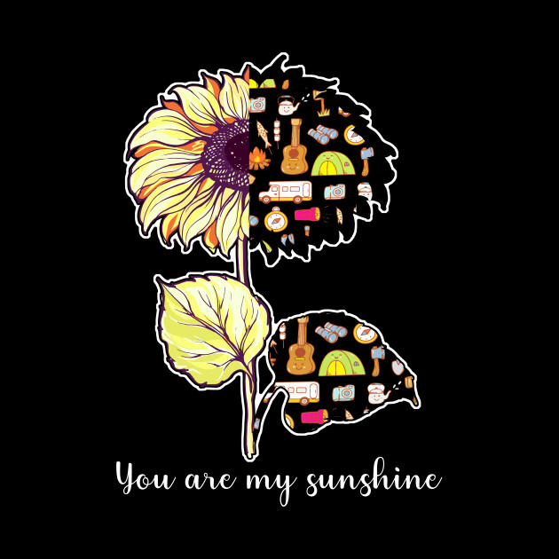 54aea6959aa83 You Are My Sunshine Option Camping Mixed Sunflower T-Shirt - You Are ...