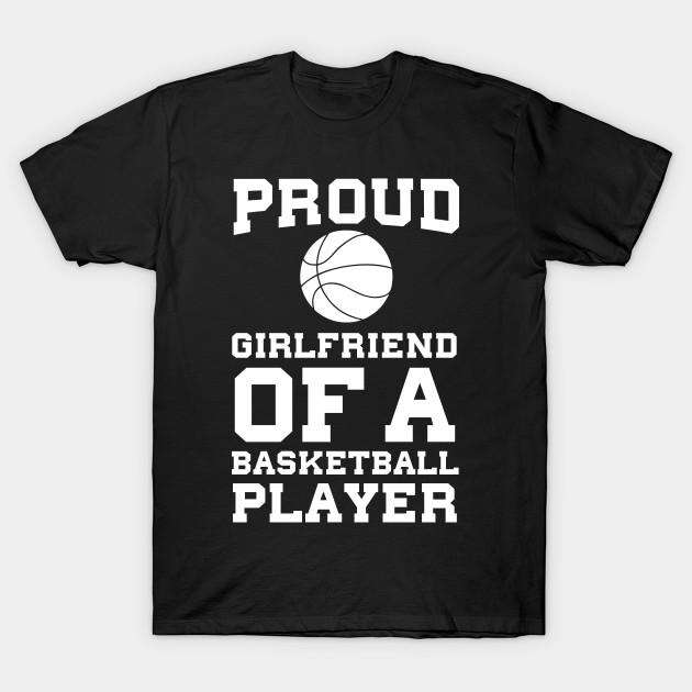 6fde4d4df3d Proud Girlfriend of a Basketball Player Fan T-Shirt - Basketball - T ...