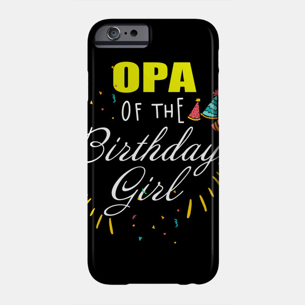 Mens Daddy Of The Birthday Girl T Shirt Funny Gift For OPA Phone Case New