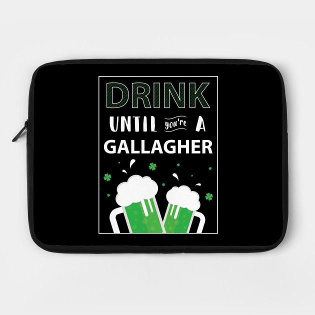Drink Until Youre A Gallagher - Gift Gallagher Irish