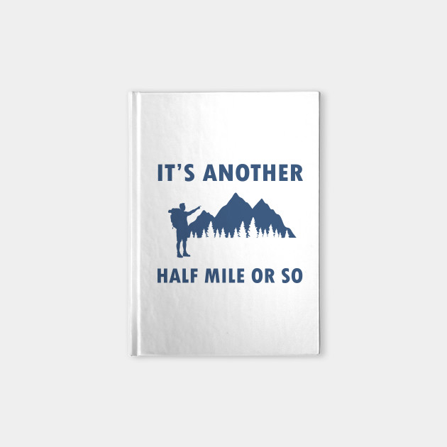 It's Another Half Mile or So Nature Adventure Travel Gifts For Traveler Wanderers Camping Hiking