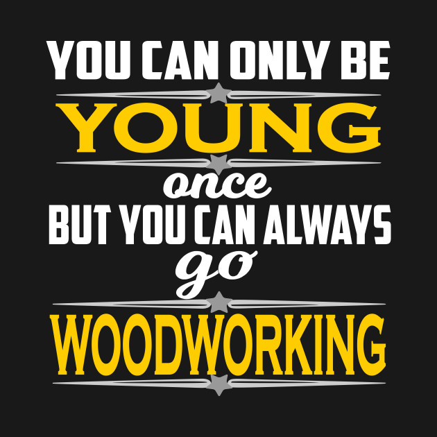 Funniest Woodworking Printed Apparel Cool Gifts Woodworking Kids
