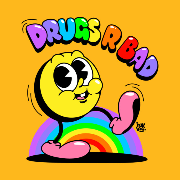 Drugs aint cool