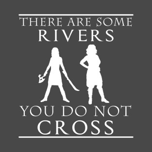 There are some Rivers you do not CROSS t-shirts