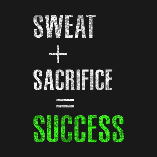 Image result for sweat plus sacrifice equals success image
