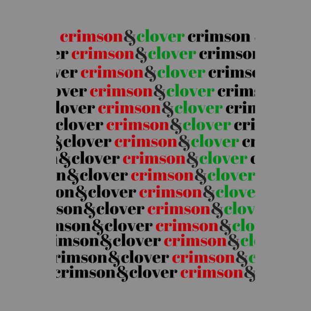 Crimson and Clover, over and over
