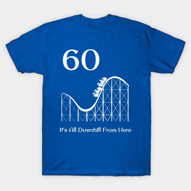 60th Birthday It's All Downhill Rollercoaster