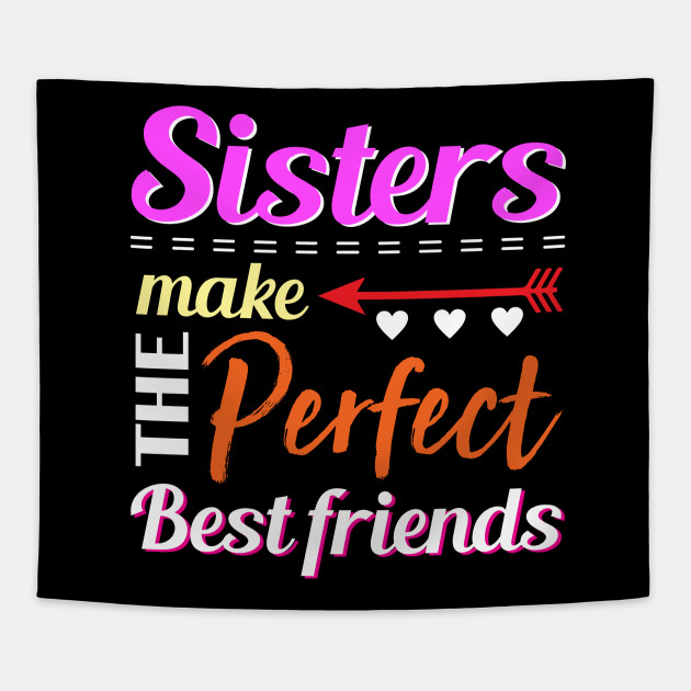 Sister Make The Perfect Best Friends Birthday Gift Funny Womens Tank
