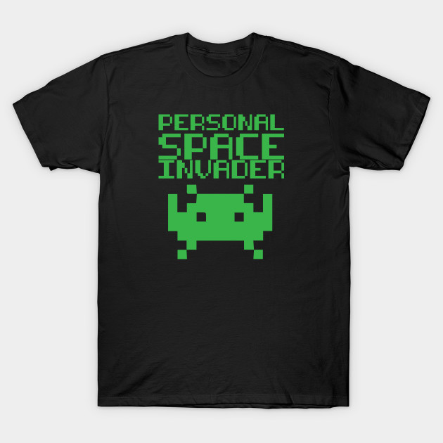 Personal Space Invader Space Invader T Shirt Teepublic