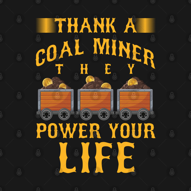 Coal Mining Mineral Miners Rocks Thank A Coal Miner They Power Your Life Gift