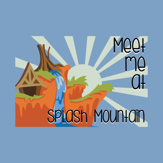 Meet me at Splash Mountain