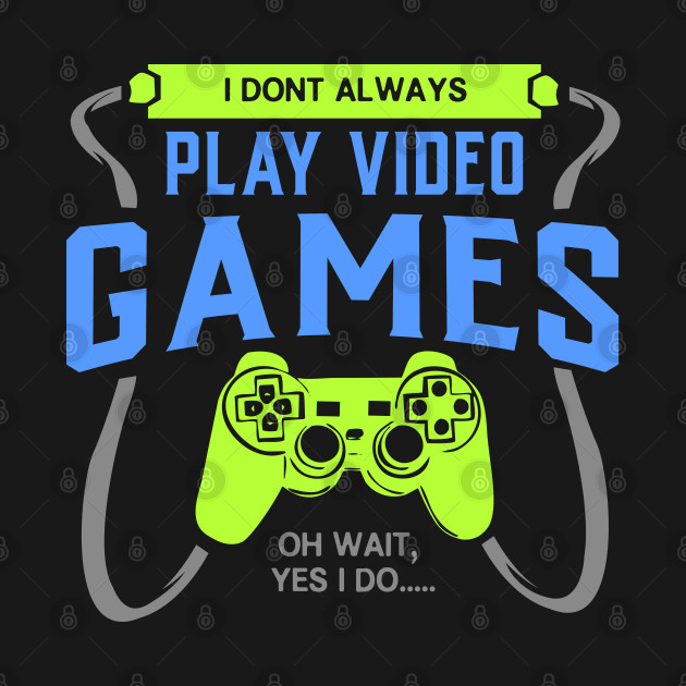 Great Gamer T-Shirt Dont Play Videogames 4 Nerds and Geeks