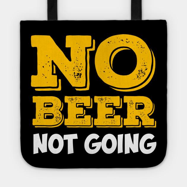 Beer Alcohol Cider Drinker Liquor Mead Gift No Beer Not Going Funny Beverage