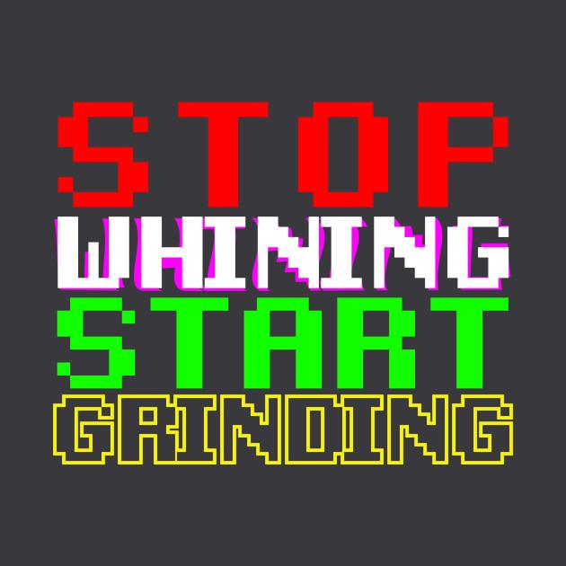 STOP whining START grinding