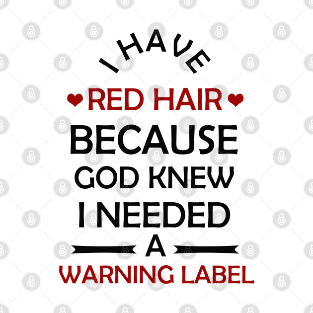 I Have Red Hair Because God Knew I Needed A Warning Label